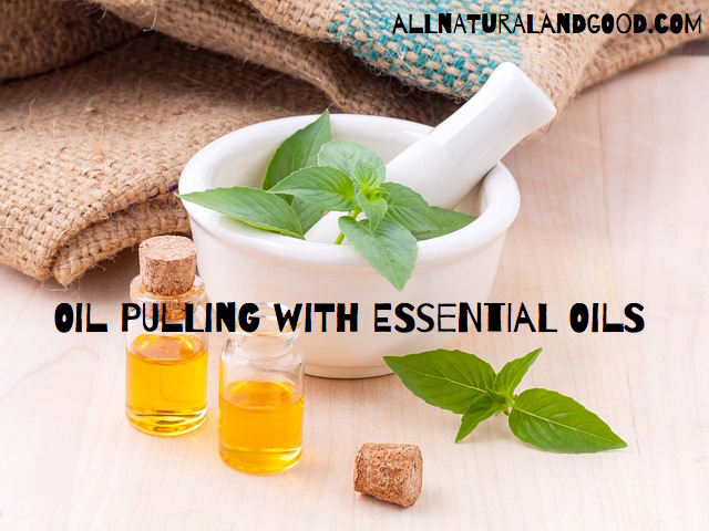 Oil Pulling With Essential Oils - All Natural & Good