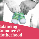 Balancing Romance and Motherhood