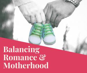 Balancing Romance & Motherhood