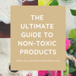 The Ultimate Guide To Non-Toxic Products