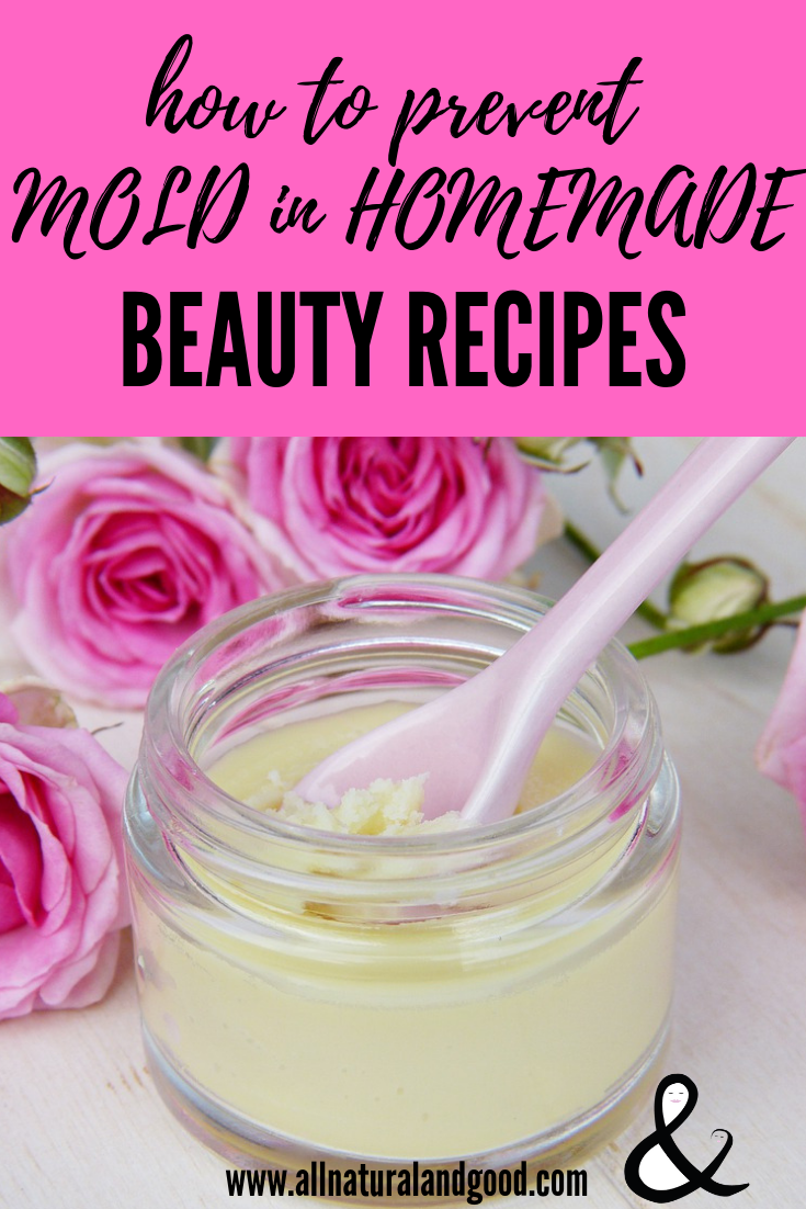 Prevent mold growth in DIY homemade bath, body, skincare and beauty product recipes without using chemicals or preservatives.