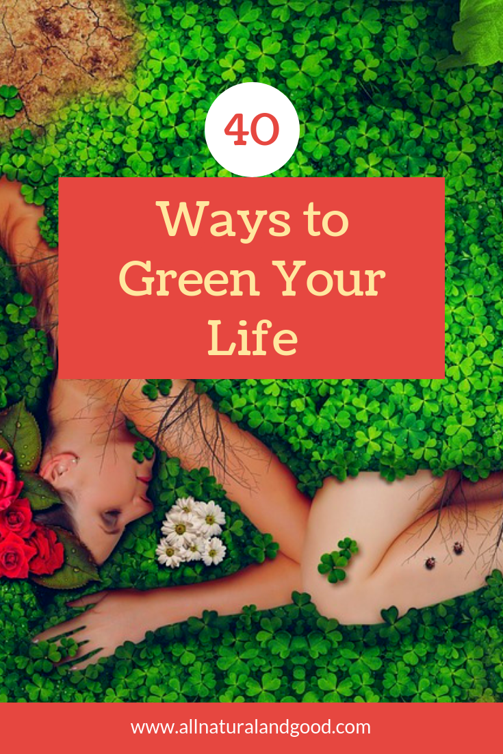 How do I green my life? I try to go green in every way. Here are 40 ways to green your life. Reduce, reuse, recycle and go green! #gogreen #reduce #reuse #recycle
