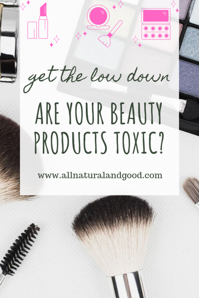 Are Your Beauty Products Toxic? Get the Low Down!