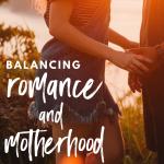 Balancing Romance and Motherhood