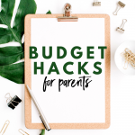 Budget Hacks For Parents