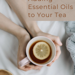 Benefits of Adding Essentials Oils To Your Tea