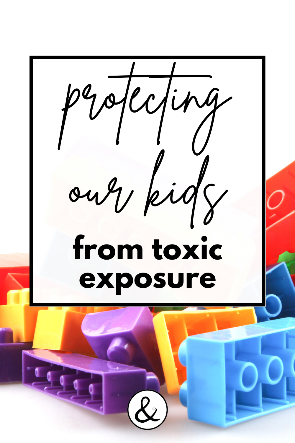 Protecting Our Kids From Toxic Exposure